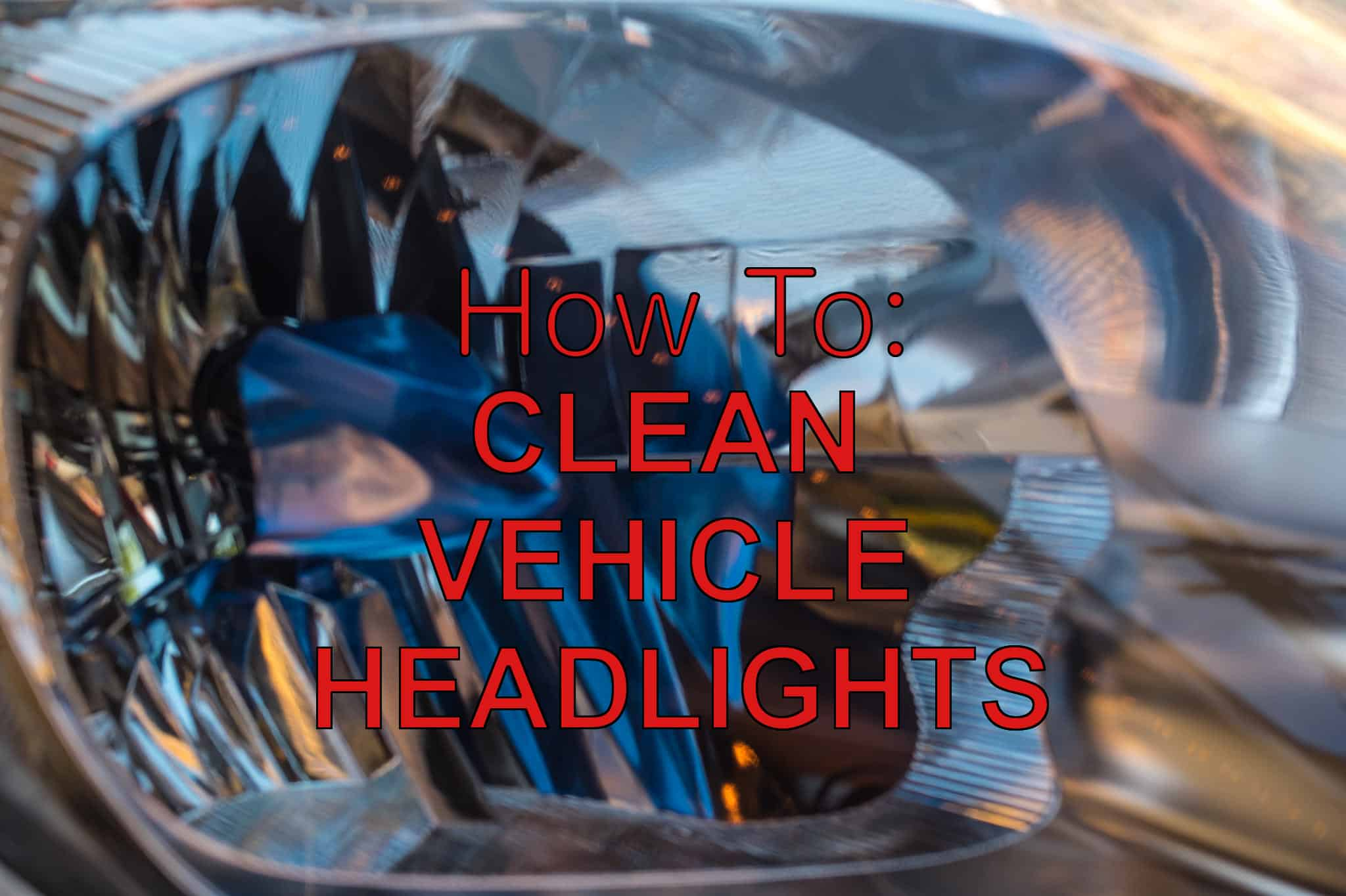 how to clean vehicle headlights