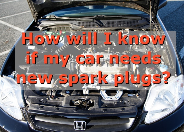 How will I know if my car needs new spark plugs