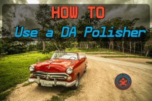 How to Use a Dual Action Polisher