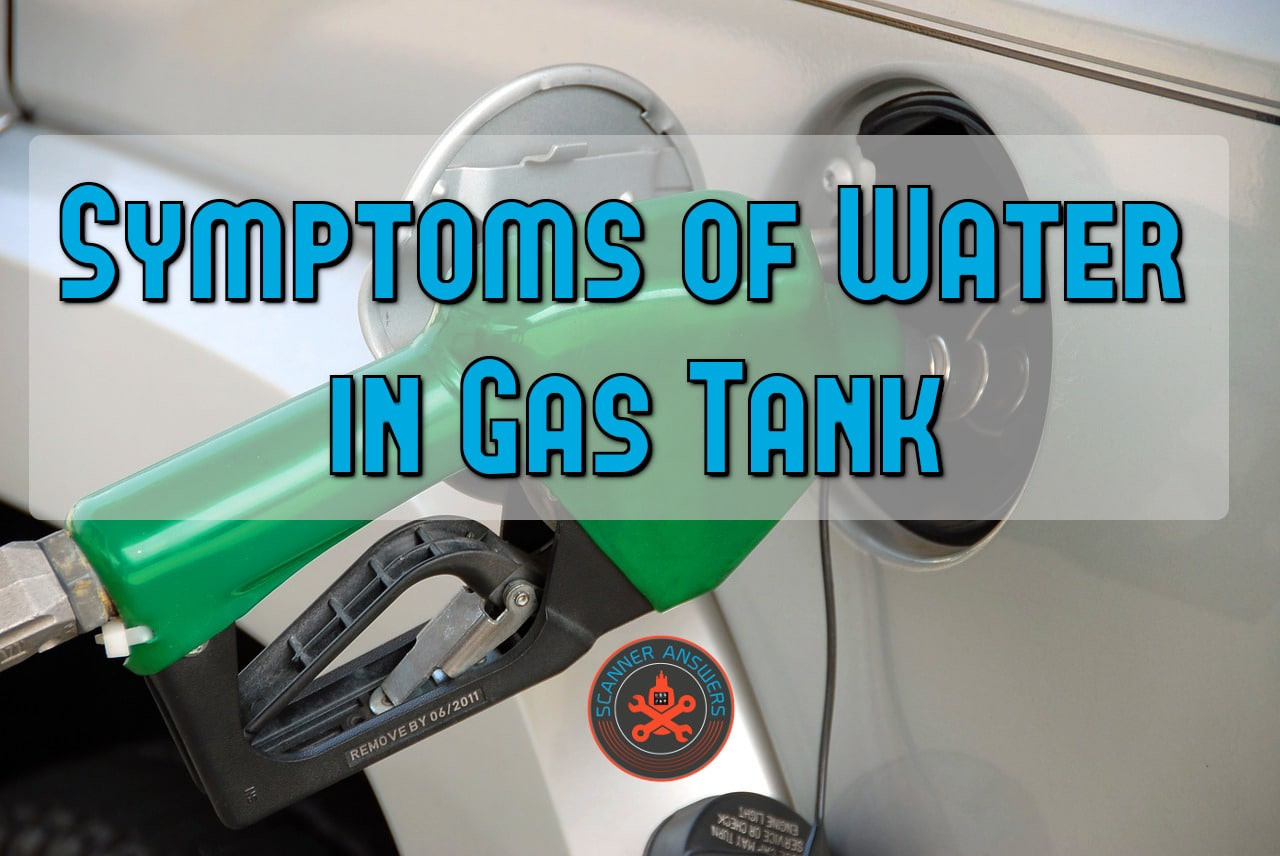5 Causes and Symptoms of water in gas tank | ScannerAnswers