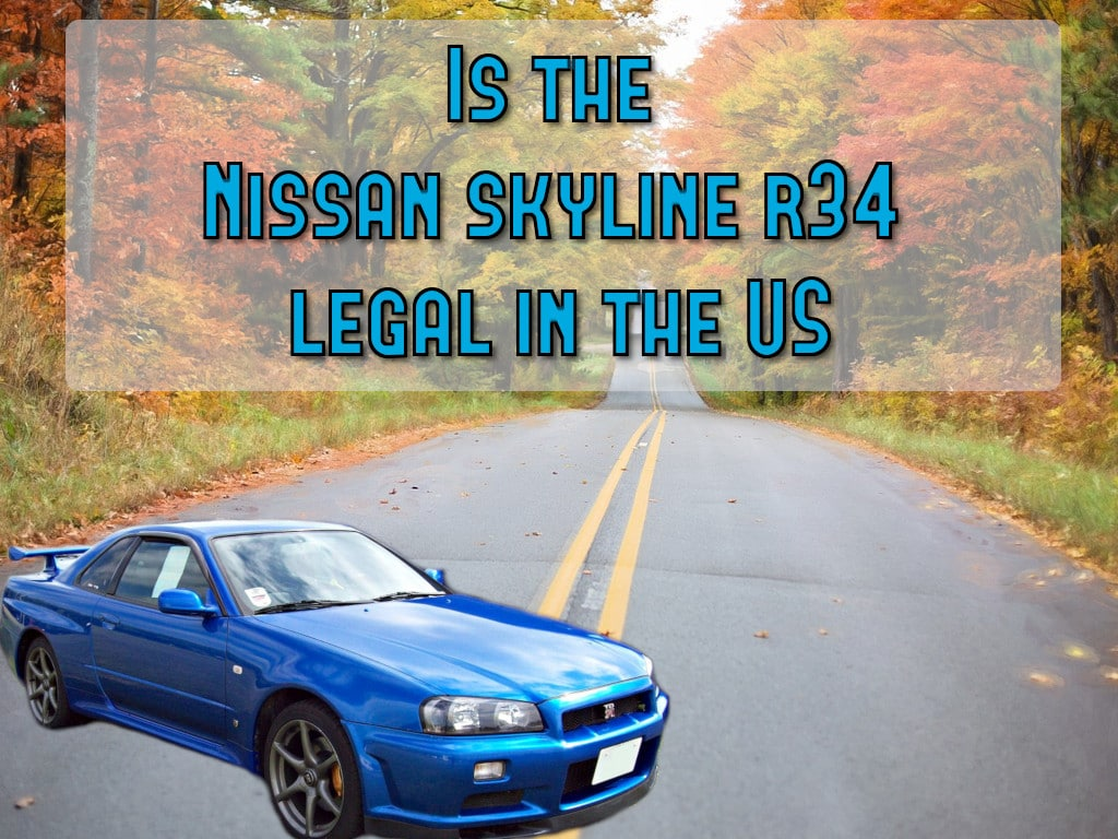 Is the Nissan skyline r34 legal in the US