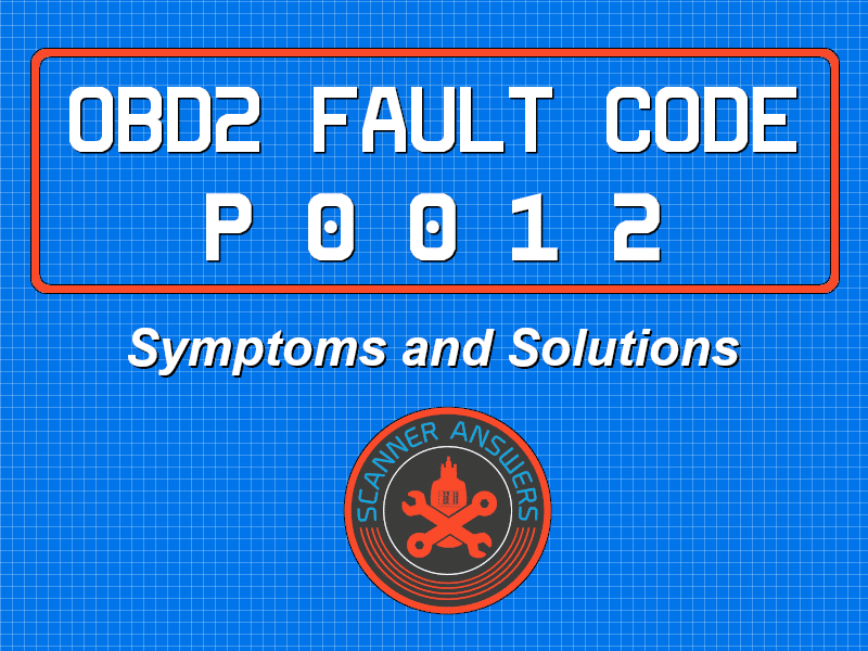 P0012 OBD2 Trouble Code – Time to replace your oil