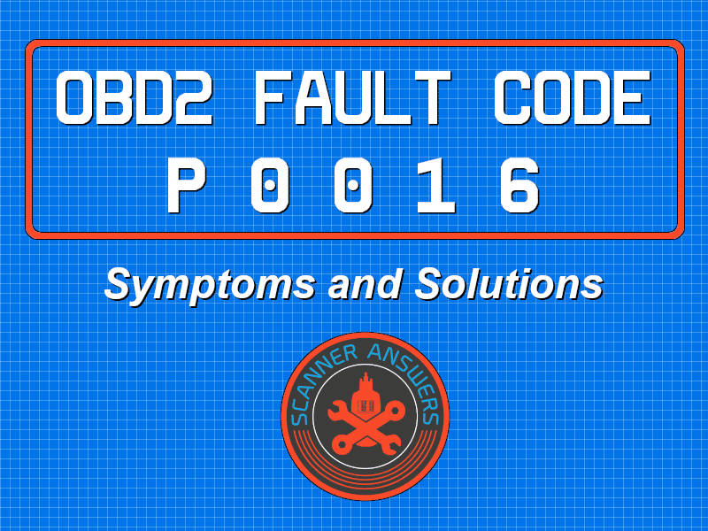 P0016 OBD2 Trouble Code - What's going on with my car