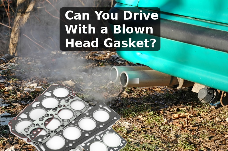 Can You Drive With a Blown Head Gasket